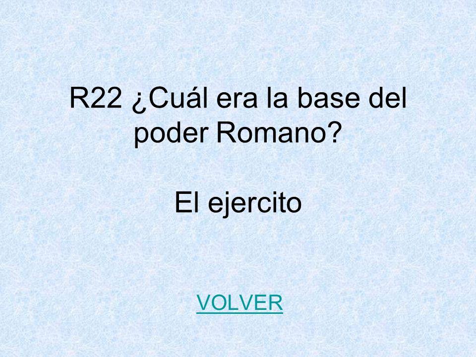 R22 ¿Cuál era la base del poder Romano El ejercito