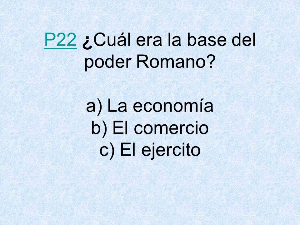P22 ¿Cuál era la base del poder Romano