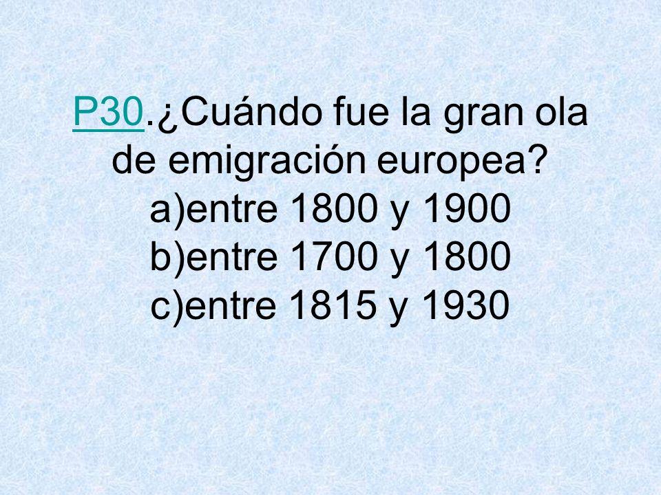 P30. ¿Cuándo fue la gran ola de emigración europea