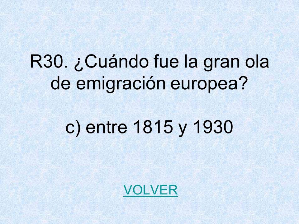 R30. ¿Cuándo fue la gran ola de emigración europea