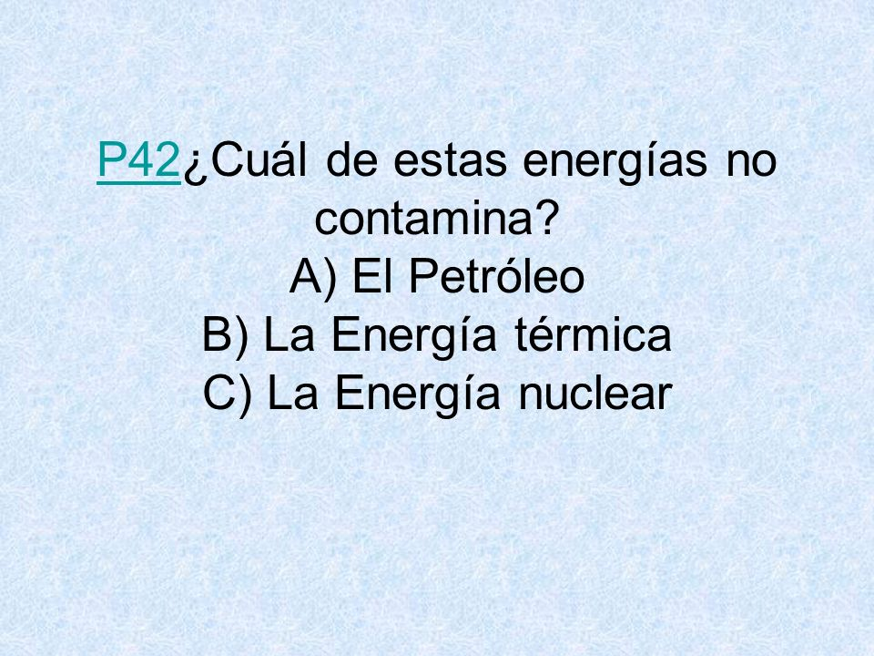 P42¿Cuál de estas energías no contamina
