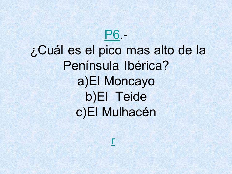 P6. - ¿Cuál es el pico mas alto de la Península Ibérica
