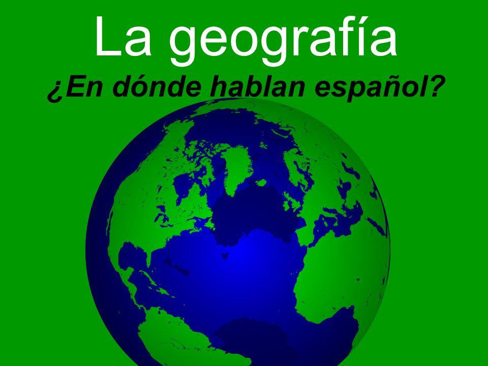 La geografía ¿En dónde hablan español