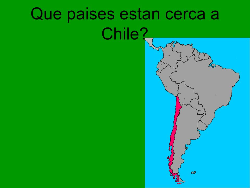Que paises estan cerca a Chile