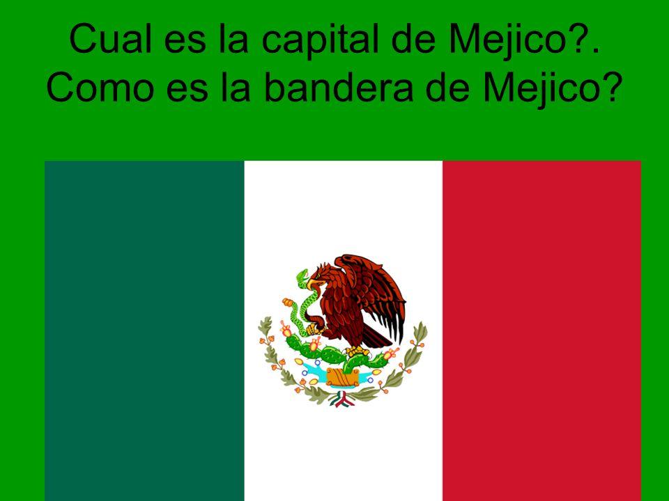 Cual es la capital de Mejico . Como es la bandera de Mejico