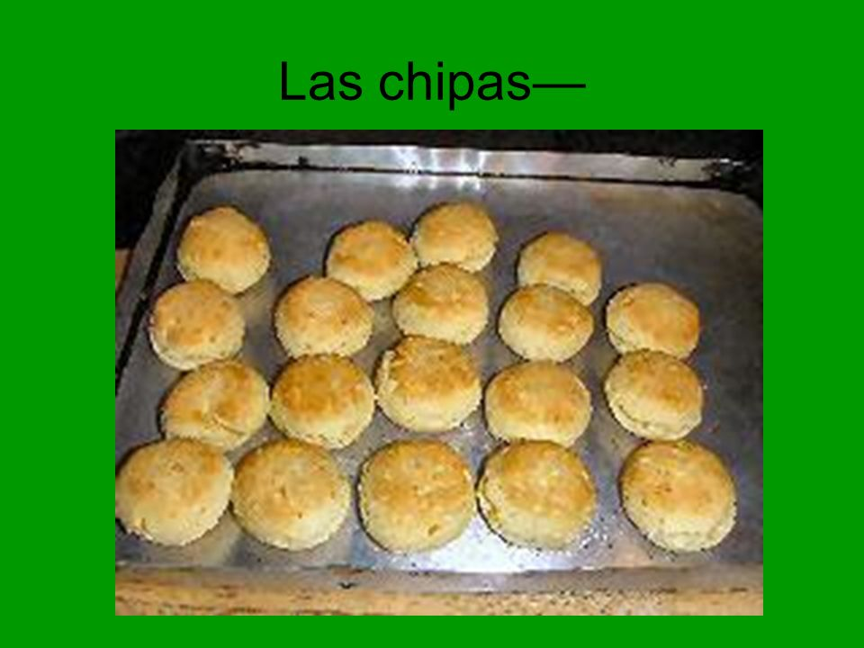 Las chipas—