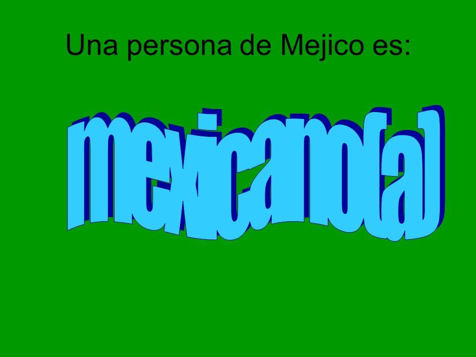 Una persona de Mejico es: