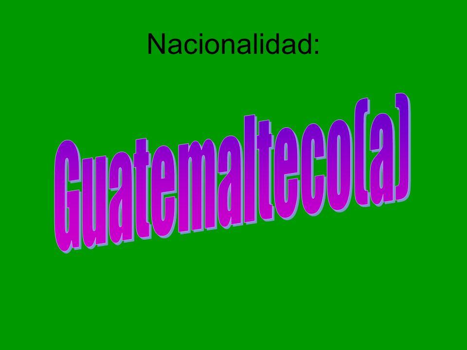 Nacionalidad: Guatemalteco(a)