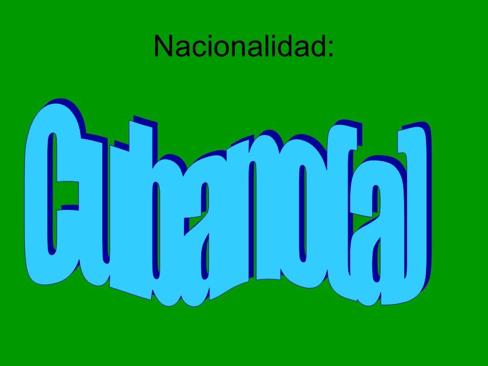 Nacionalidad: Cubano(a)