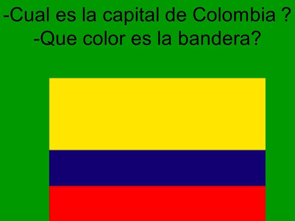 -Cual es la capital de Colombia -Que color es la bandera