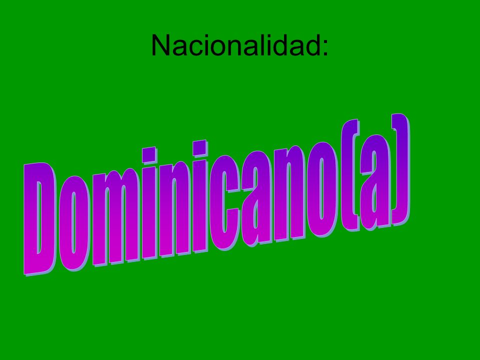 Nacionalidad: Dominicano(a)
