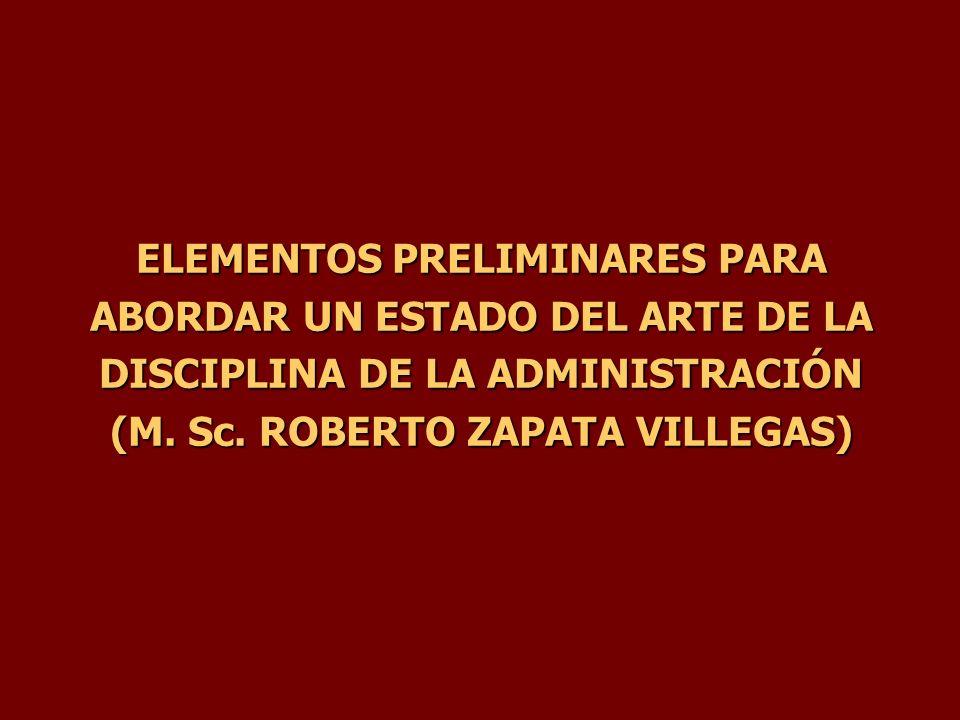 ELEMENTOS PRELIMINARES PARA ABORDAR UN ESTADO DEL ARTE DE LA DISCIPLINA DE LA ADMINISTRACIÓN (M.