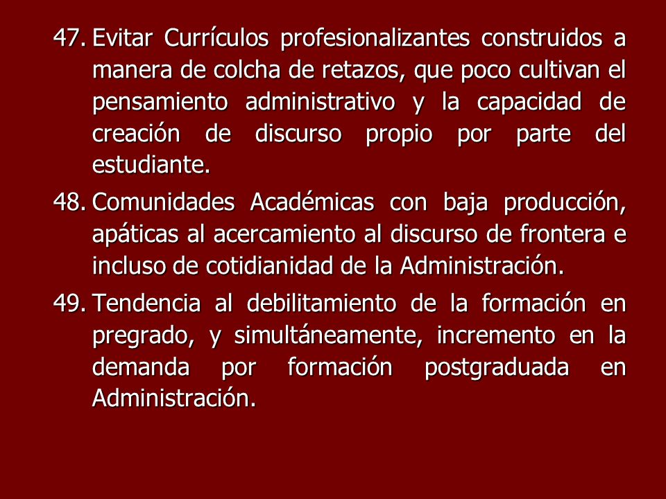 Evitar Currículos profesionalizantes construidos a manera de colcha de retazos, que poco cultivan el pensamiento administrativo y la capacidad de creación de discurso propio por parte del estudiante.