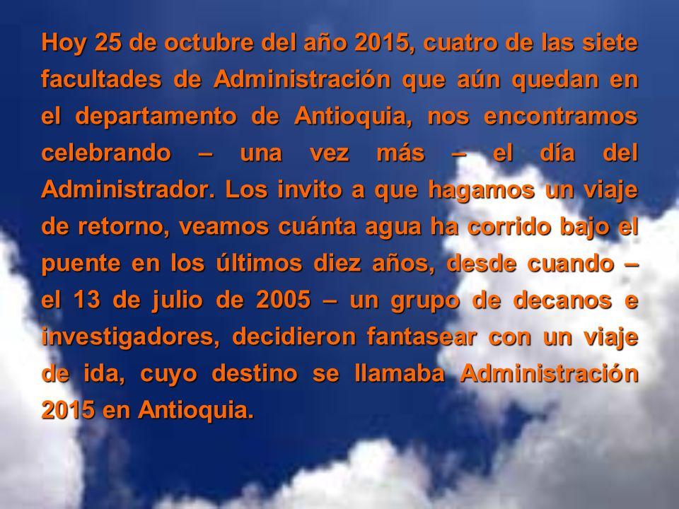 Hoy 25 de octubre del año 2015, cuatro de las siete facultades de Administración que aún quedan en el departamento de Antioquia, nos encontramos celebrando – una vez más – el día del Administrador.