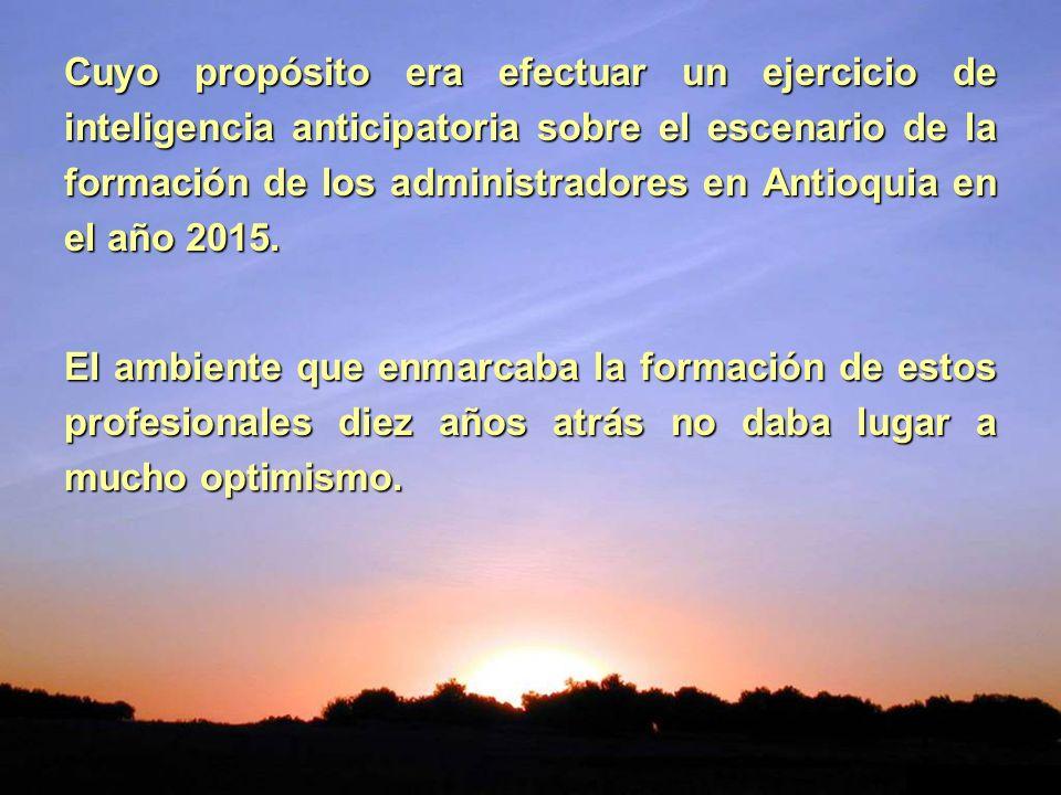 Cuyo propósito era efectuar un ejercicio de inteligencia anticipatoria sobre el escenario de la formación de los administradores en Antioquia en el año 2015.
