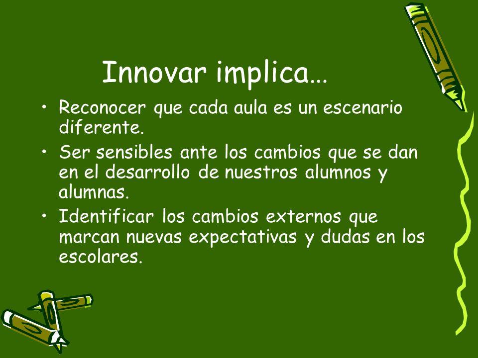 Innovar implica… Reconocer que cada aula es un escenario diferente.