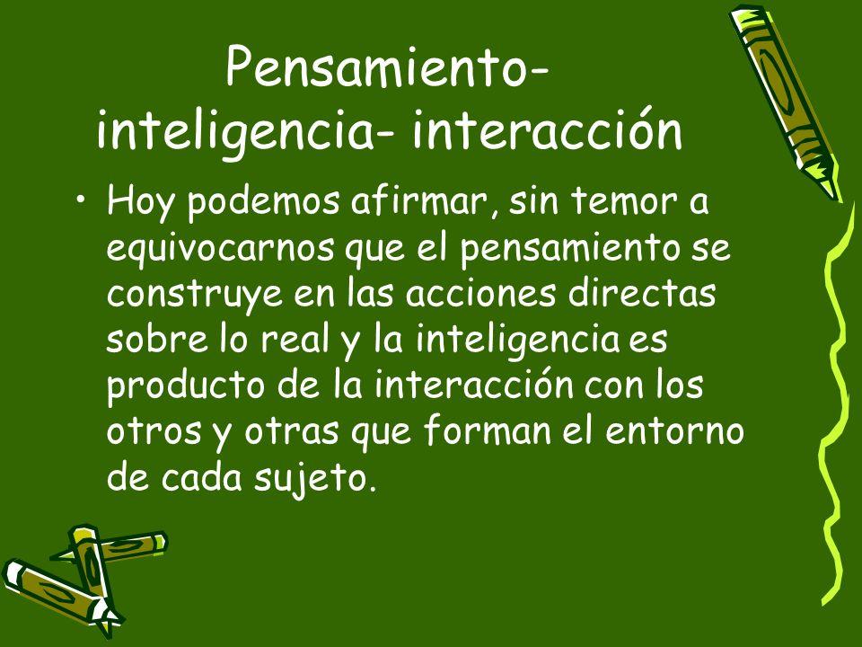 Pensamiento- inteligencia- interacción
