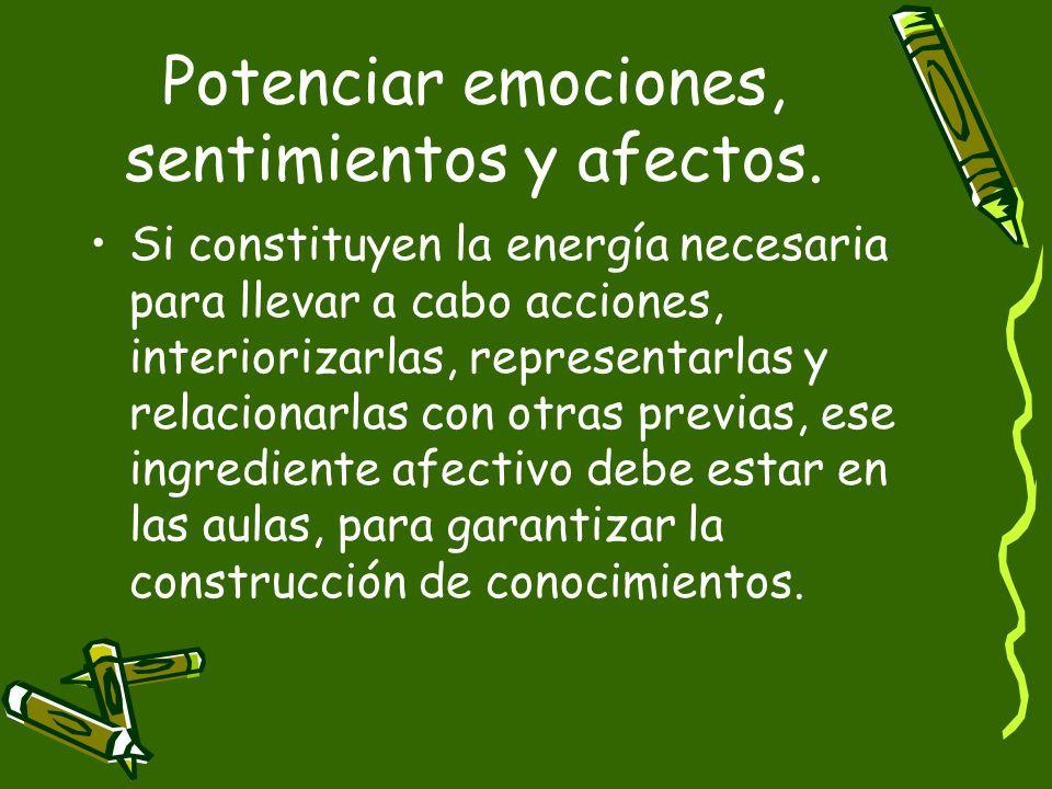 Potenciar emociones, sentimientos y afectos.