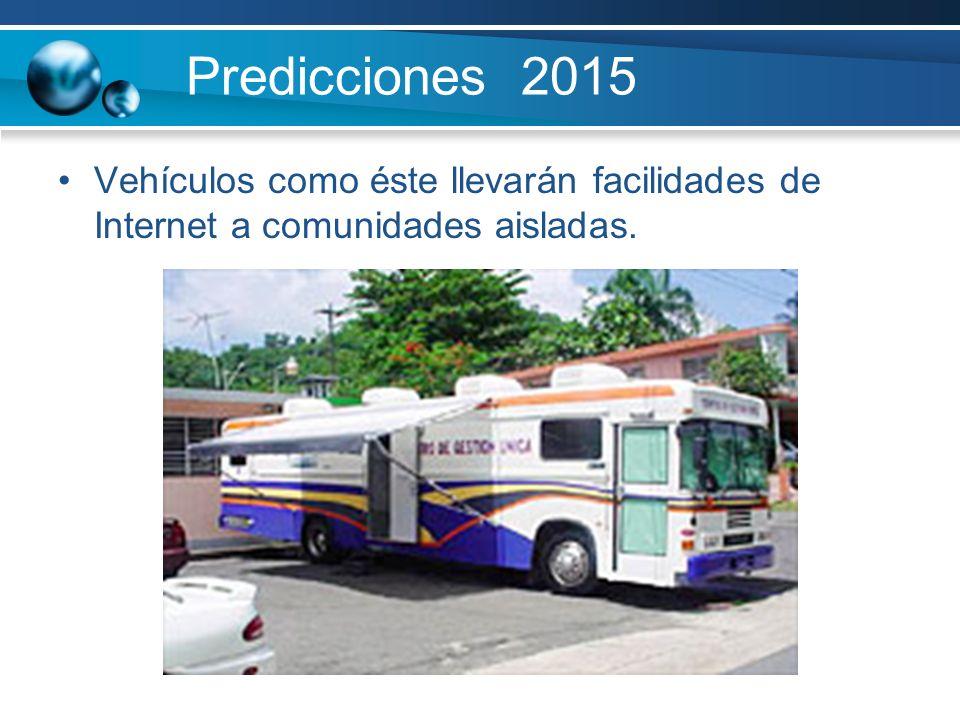 Predicciones 2015 Vehículos como éste llevarán facilidades de Internet a comunidades aisladas.