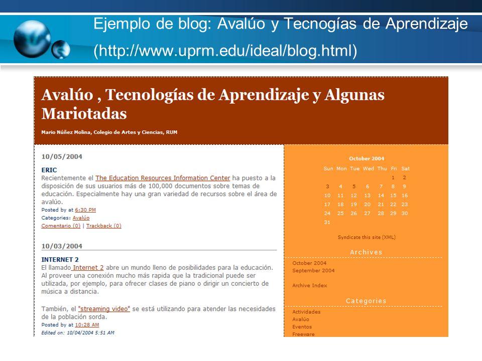 Ejemplo de blog: Avalúo y Tecnogías de Aprendizaje (http://www. uprm