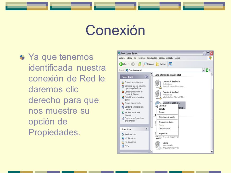 ConexiónYa que tenemos identificada nuestra conexión de Red le daremos clic derecho para que nos muestre su opción de Propiedades.