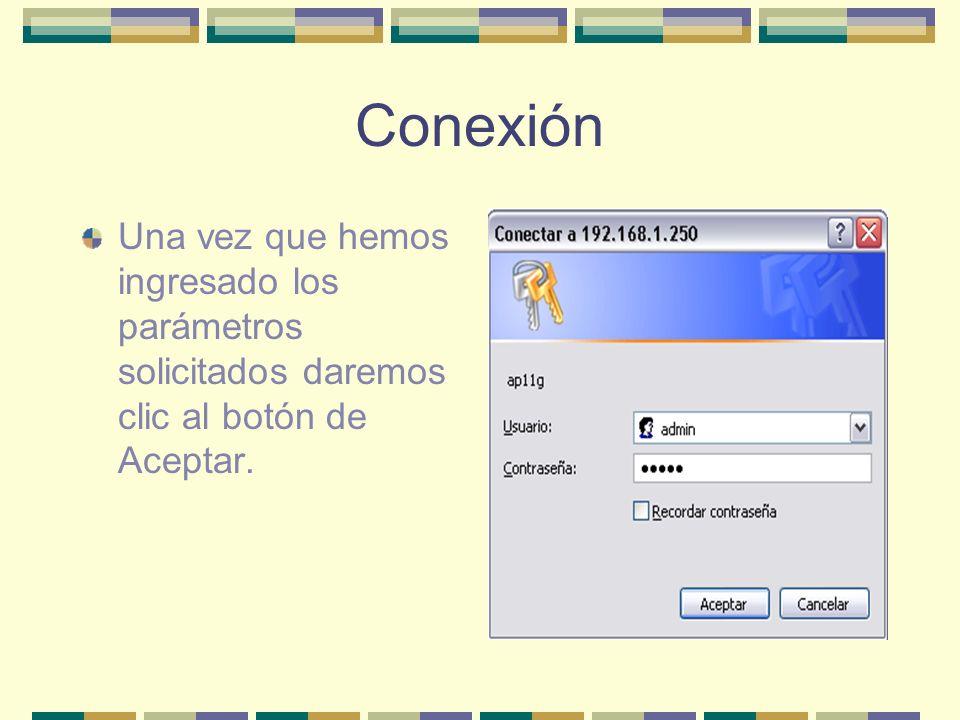 Conexión Una vez que hemos ingresado los parámetros solicitados daremos clic al botón de Aceptar.