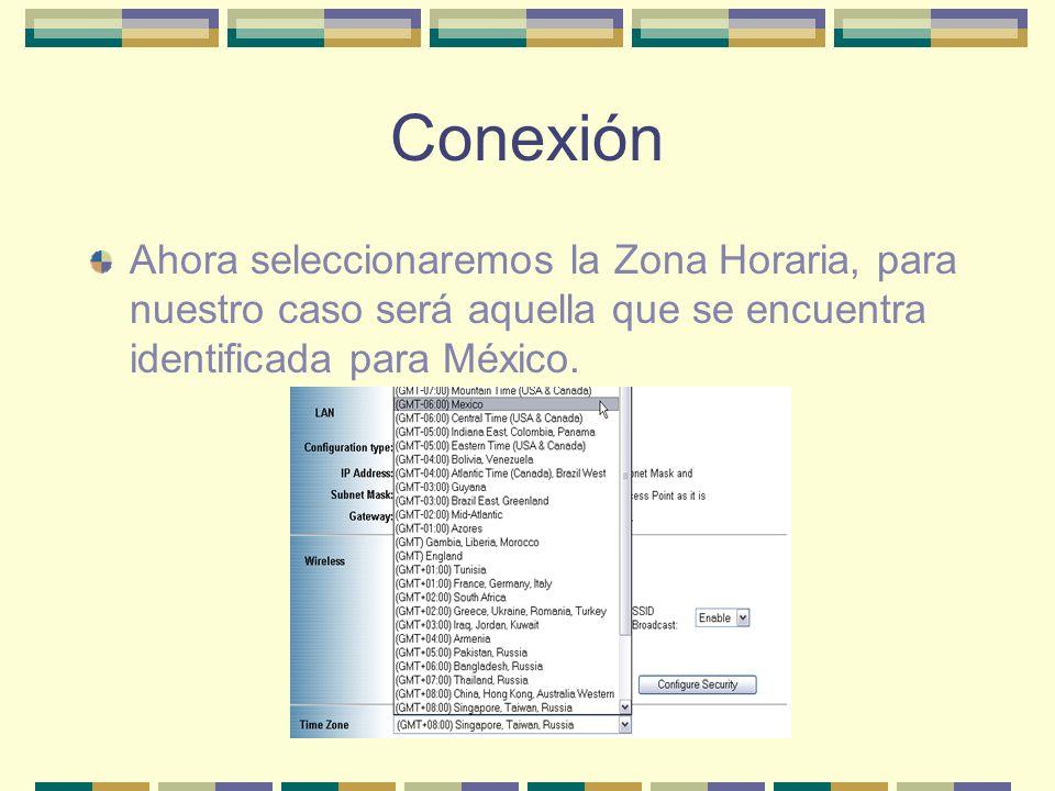 ConexiónAhora seleccionaremos la Zona Horaria, para nuestro caso será aquella que se encuentra identificada para México.
