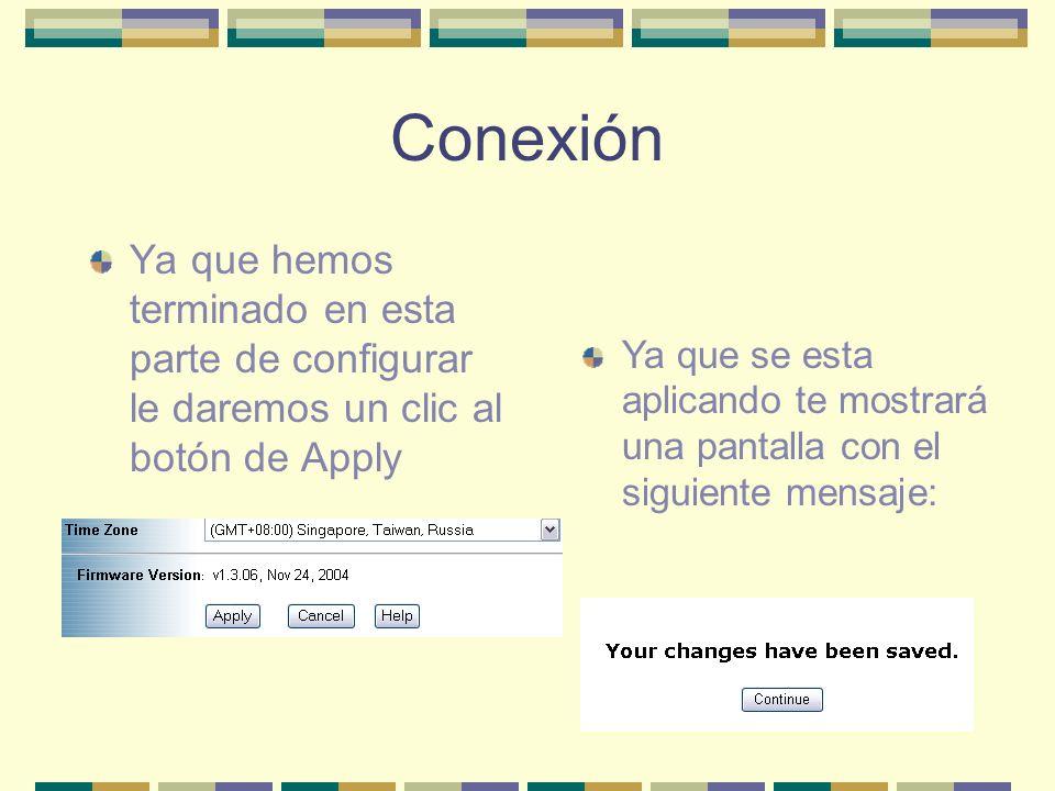 Conexión Ya que hemos terminado en esta parte de configurar le daremos un clic al botón de Apply.