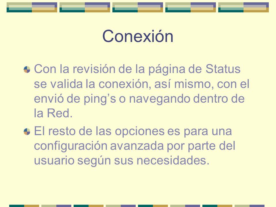 ConexiónCon la revisión de la página de Status se valida la conexión, así mismo, con el envió de ping's o navegando dentro de la Red.
