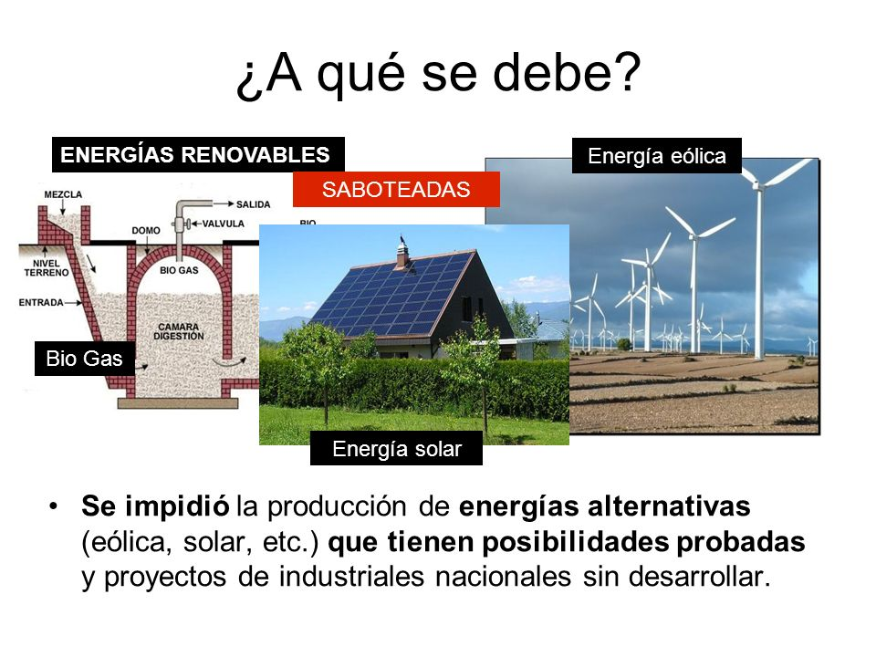 ¿A qué se debe ENERGÍAS RENOVABLES. Energía eólica. SABOTEADAS. Bio Gas. Energía solar.
