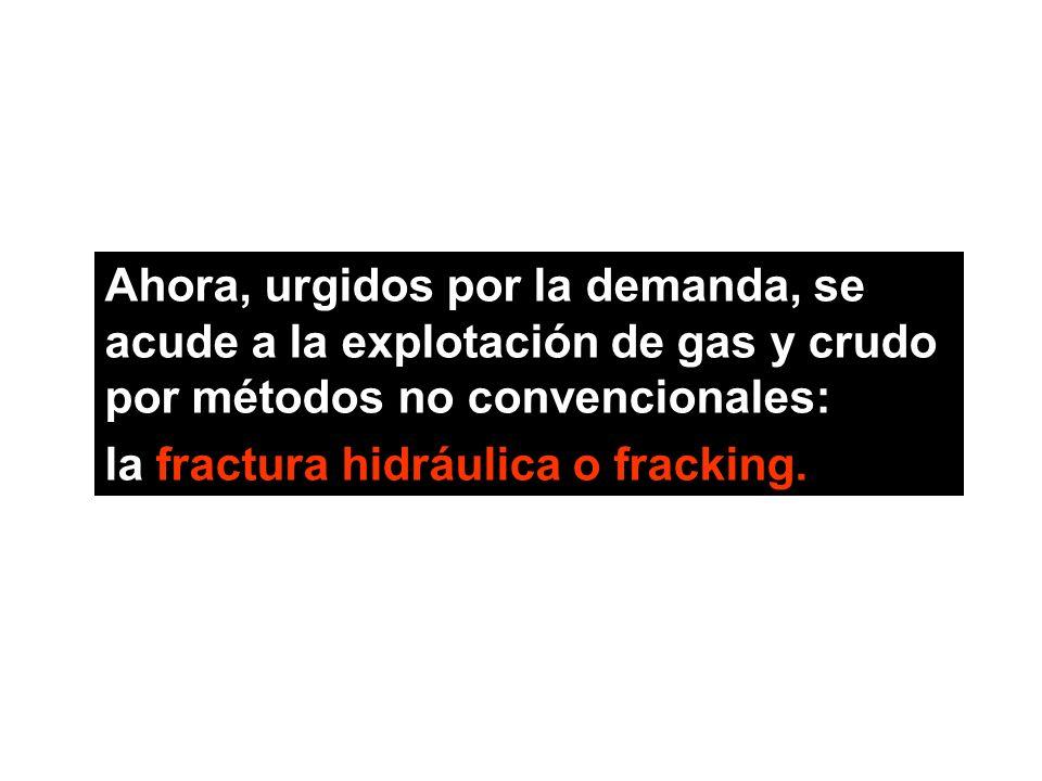 Ahora, urgidos por la demanda, se acude a la explotación de gas y crudo por métodos no convencionales: