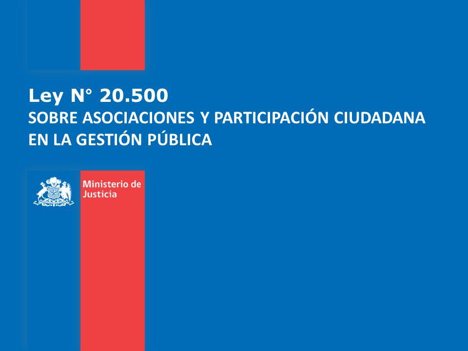 Ley N° 20.500 SOBRE ASOCIACIONES Y PARTICIPACIÓN CIUDADANA EN LA GESTIÓN PÚBLICA