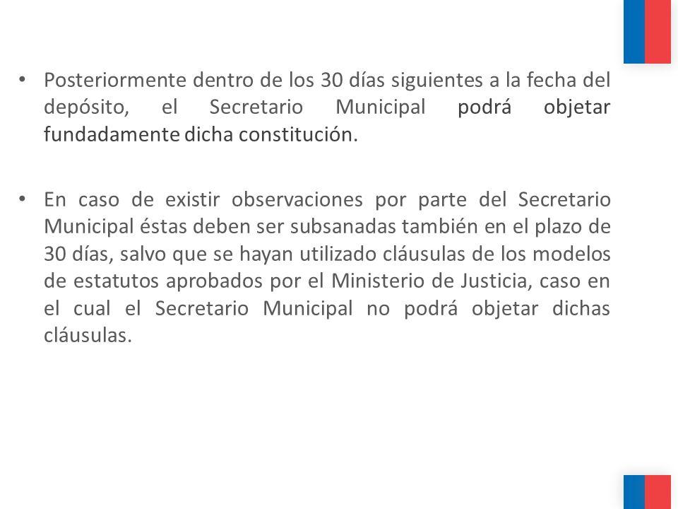 Posteriormente dentro de los 30 días siguientes a la fecha del depósito, el Secretario Municipal podrá objetar fundadamente dicha constitución.