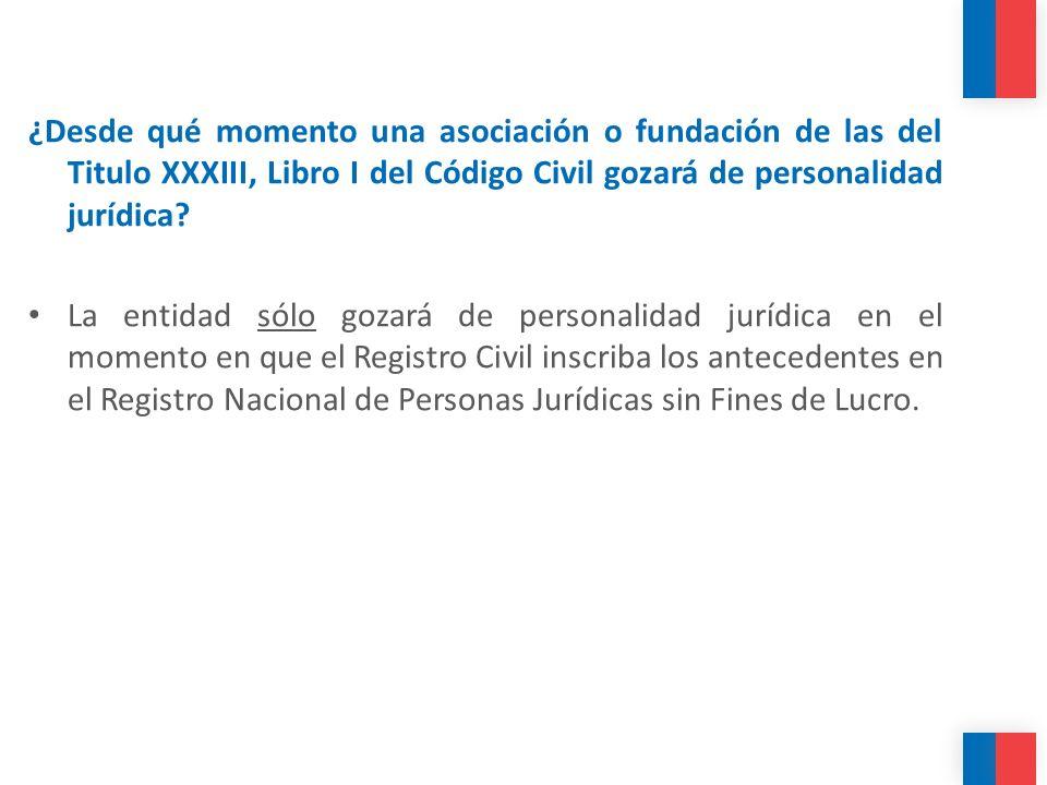 ¿Desde qué momento una asociación o fundación de las del Titulo XXXIII, Libro I del Código Civil gozará de personalidad jurídica