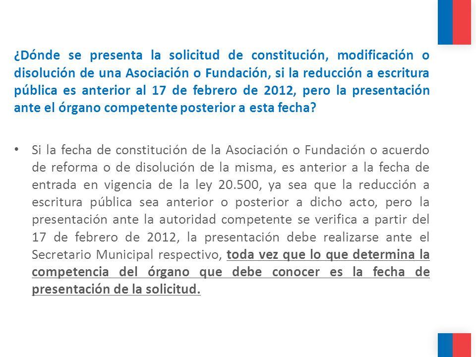 ¿Dónde se presenta la solicitud de constitución, modificación o disolución de una Asociación o Fundación, si la reducción a escritura pública es anterior al 17 de febrero de 2012, pero la presentación ante el órgano competente posterior a esta fecha
