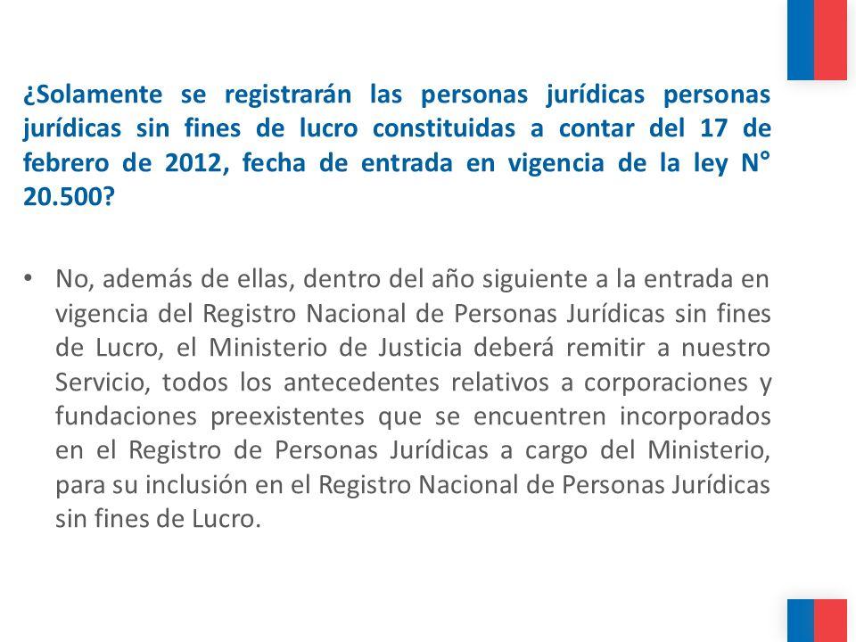 ¿Solamente se registrarán las personas jurídicas personas jurídicas sin fines de lucro constituidas a contar del 17 de febrero de 2012, fecha de entrada en vigencia de la ley N° 20.500
