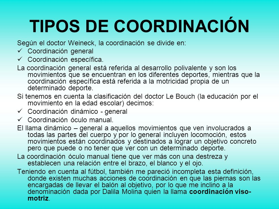 TIPOS DE COORDINACIÓN Según el doctor Weineck, la coordinación se divide en: Coordinación general.