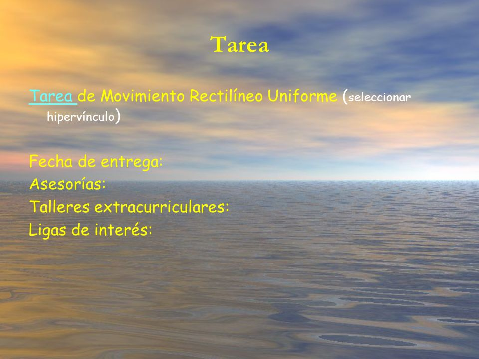 Tarea Tarea de Movimiento Rectilíneo Uniforme (seleccionar hipervínculo) Fecha de entrega: Asesorías: