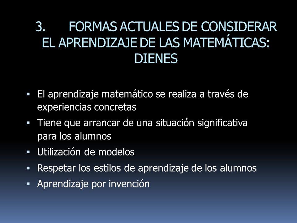 3. FORMAS ACTUALES DE CONSIDERAR EL APRENDIZAJE DE LAS MATEMÁTICAS: DIENES