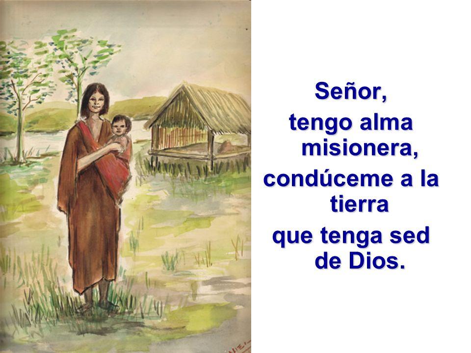 Señor, tengo alma misionera, condúceme a la tierra que tenga sed de Dios.