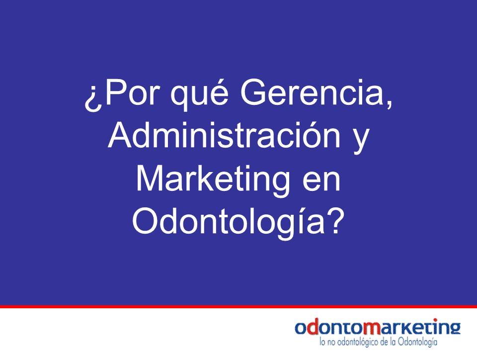 ¿Por qué Gerencia, Administración y Marketing en Odontología