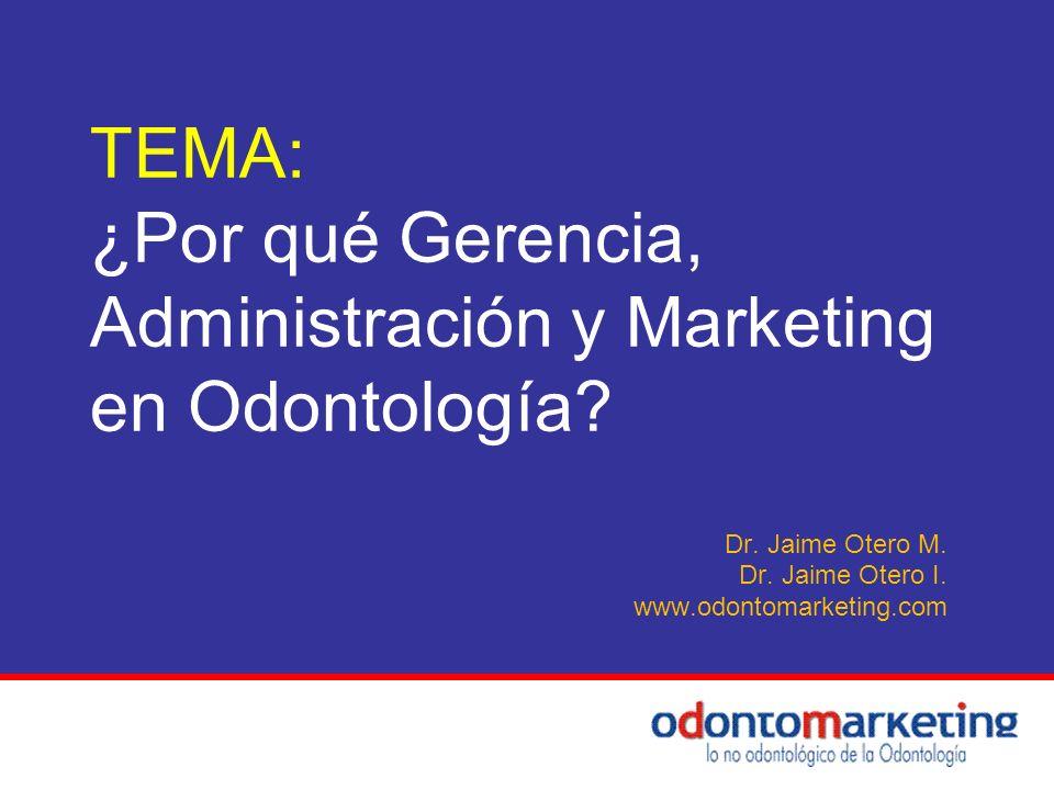 TEMA: ¿Por qué Gerencia, Administración y Marketing en Odontología