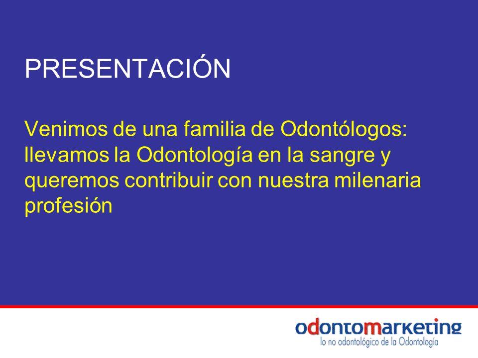 PRESENTACIÓN Venimos de una familia de Odontólogos: llevamos la Odontología en la sangre y queremos contribuir con nuestra milenaria profesión