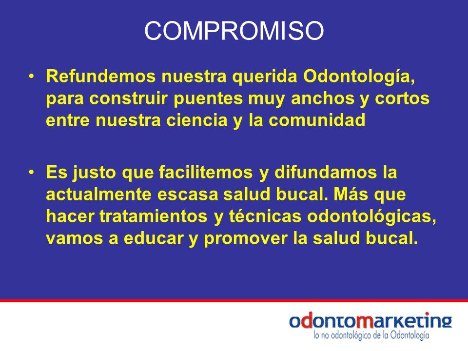 COMPROMISO Refundemos nuestra querida Odontología, para construir puentes muy anchos y cortos entre nuestra ciencia y la comunidad.