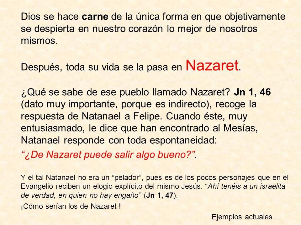 Después, toda su vida se la pasa en Nazaret.