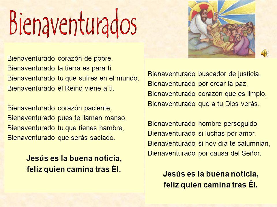 Bienaventurados Jesús es la buena noticia, feliz quien camina tras Él.