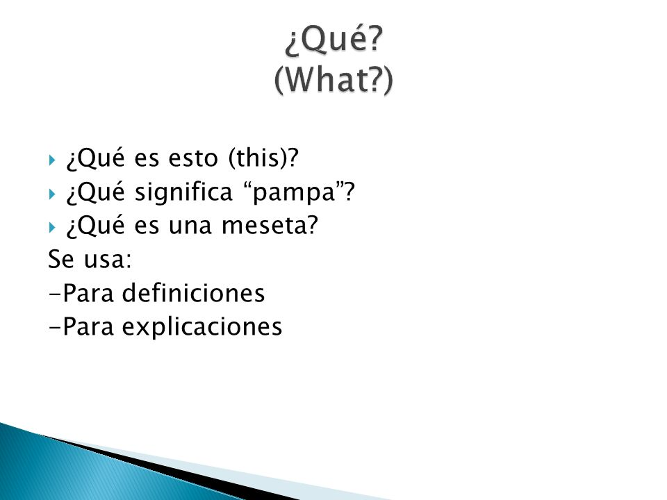 ¿Qué (What ) ¿Qué es esto (this) ¿Qué significa pampa