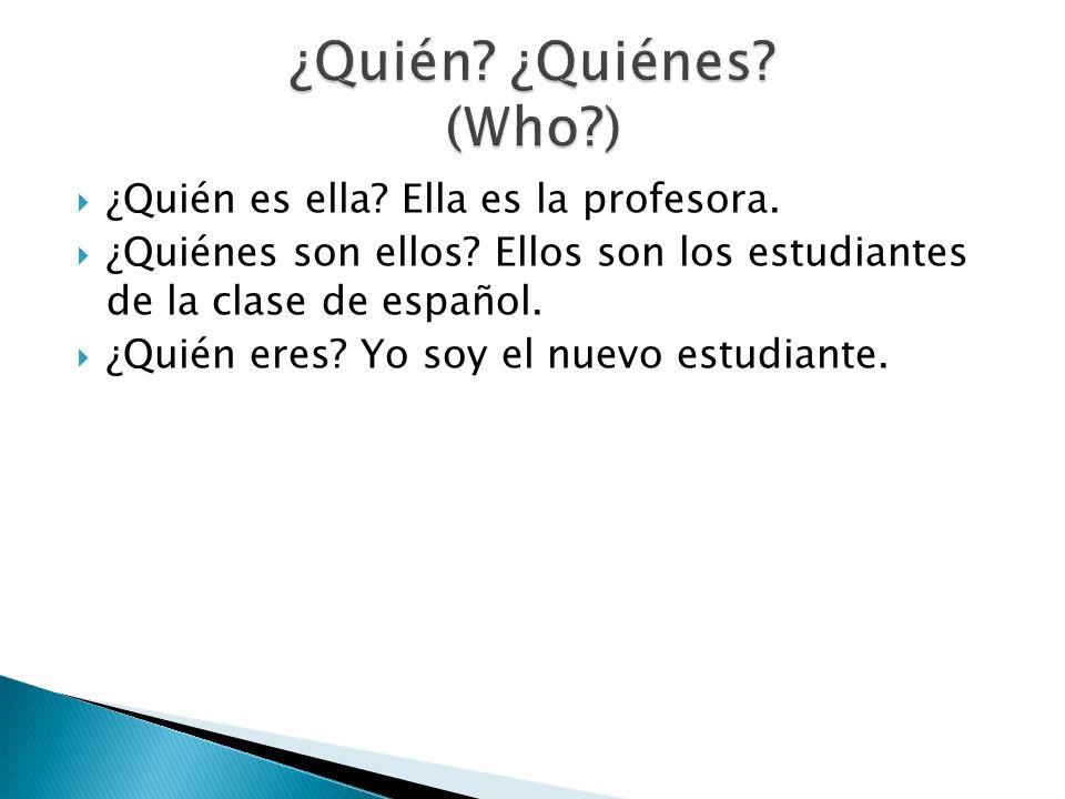 ¿Quién ¿Quiénes (Who ) ¿Quién es ella Ella es la profesora.