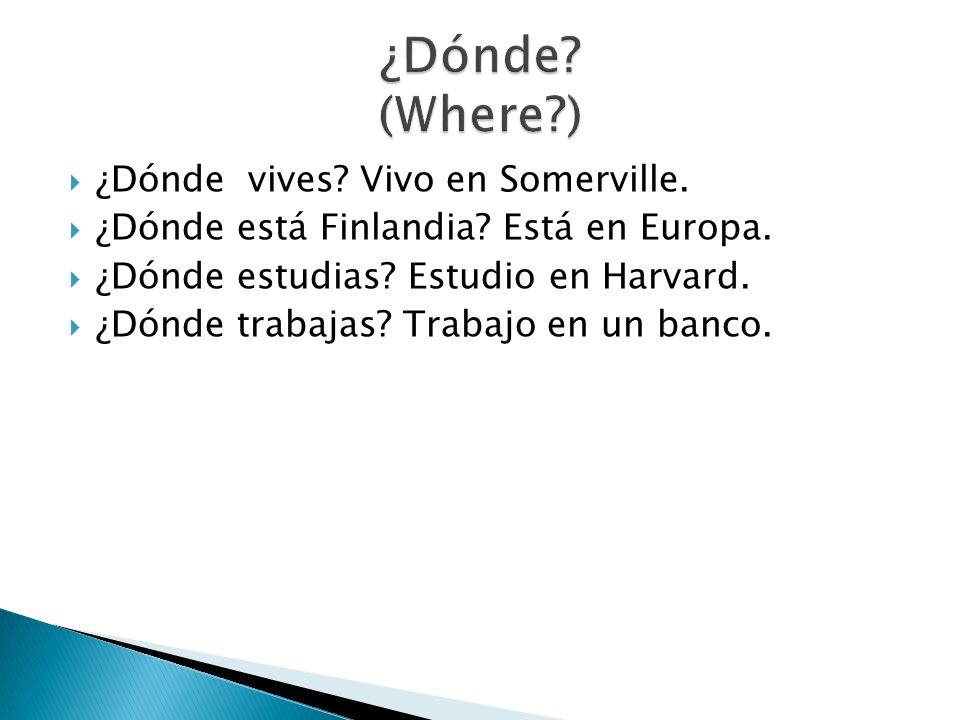 ¿Dónde (Where ) ¿Dónde vives Vivo en Somerville.