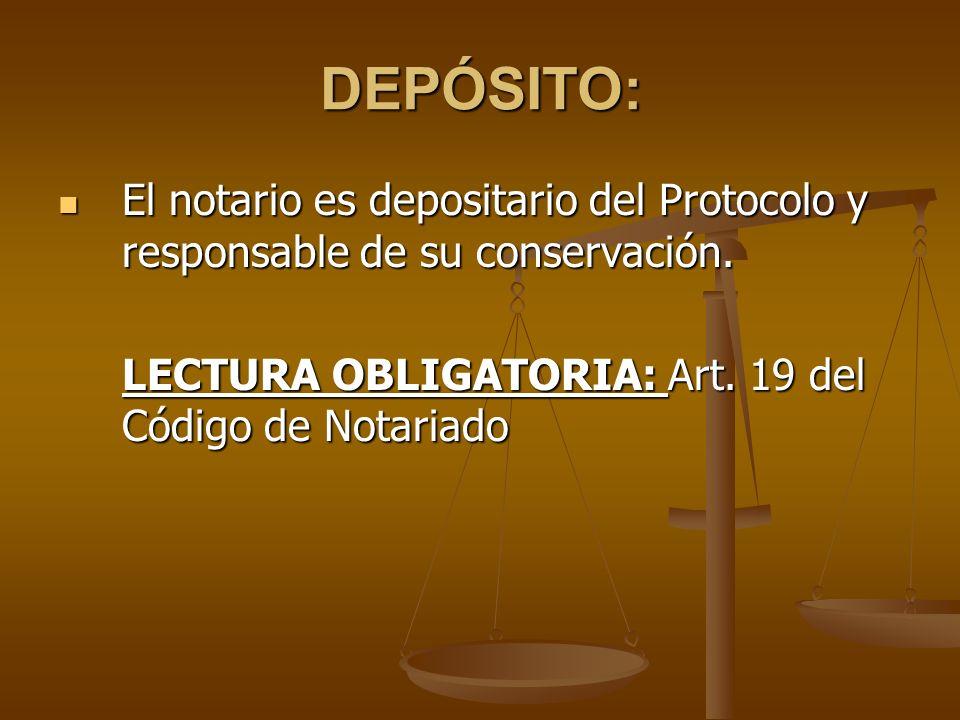 DEPÓSITO: El notario es depositario del Protocolo y responsable de su conservación.